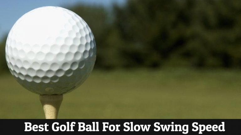 Best Golf Ball For Slow Swing Speed ( All You Need To Know)
