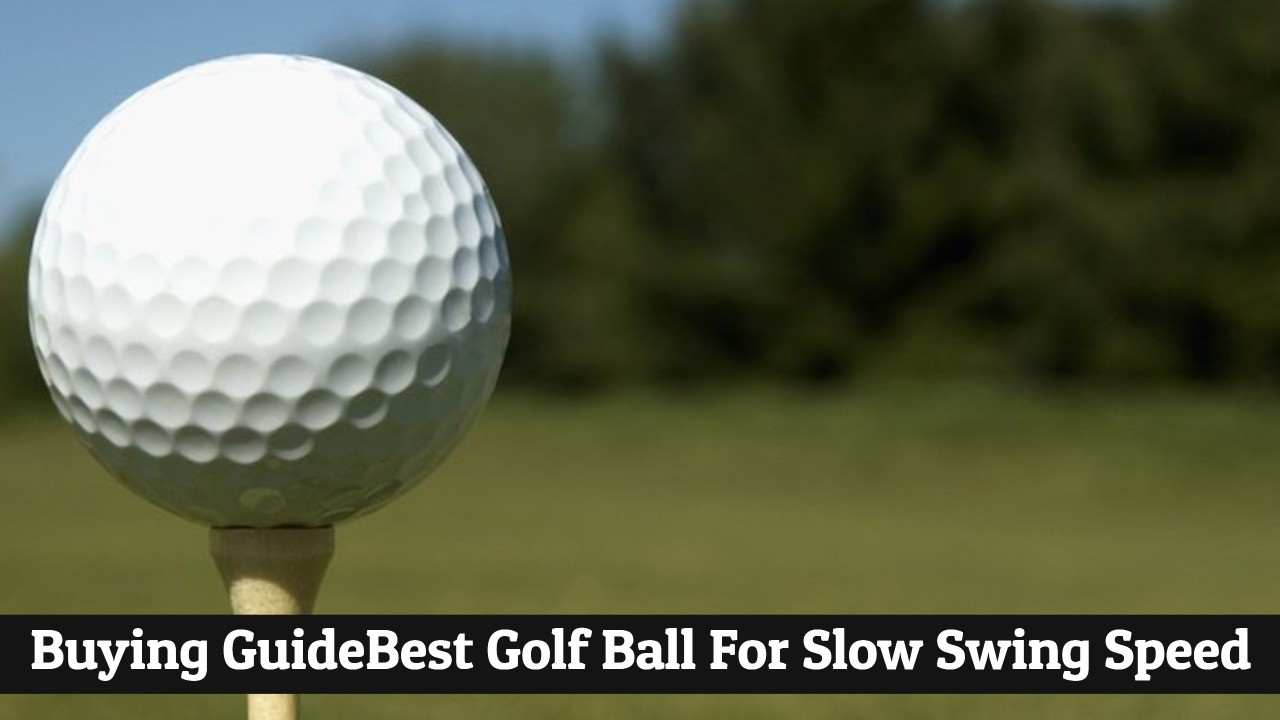 Buying GuideBest Golf Ball For Slow Swing Speed