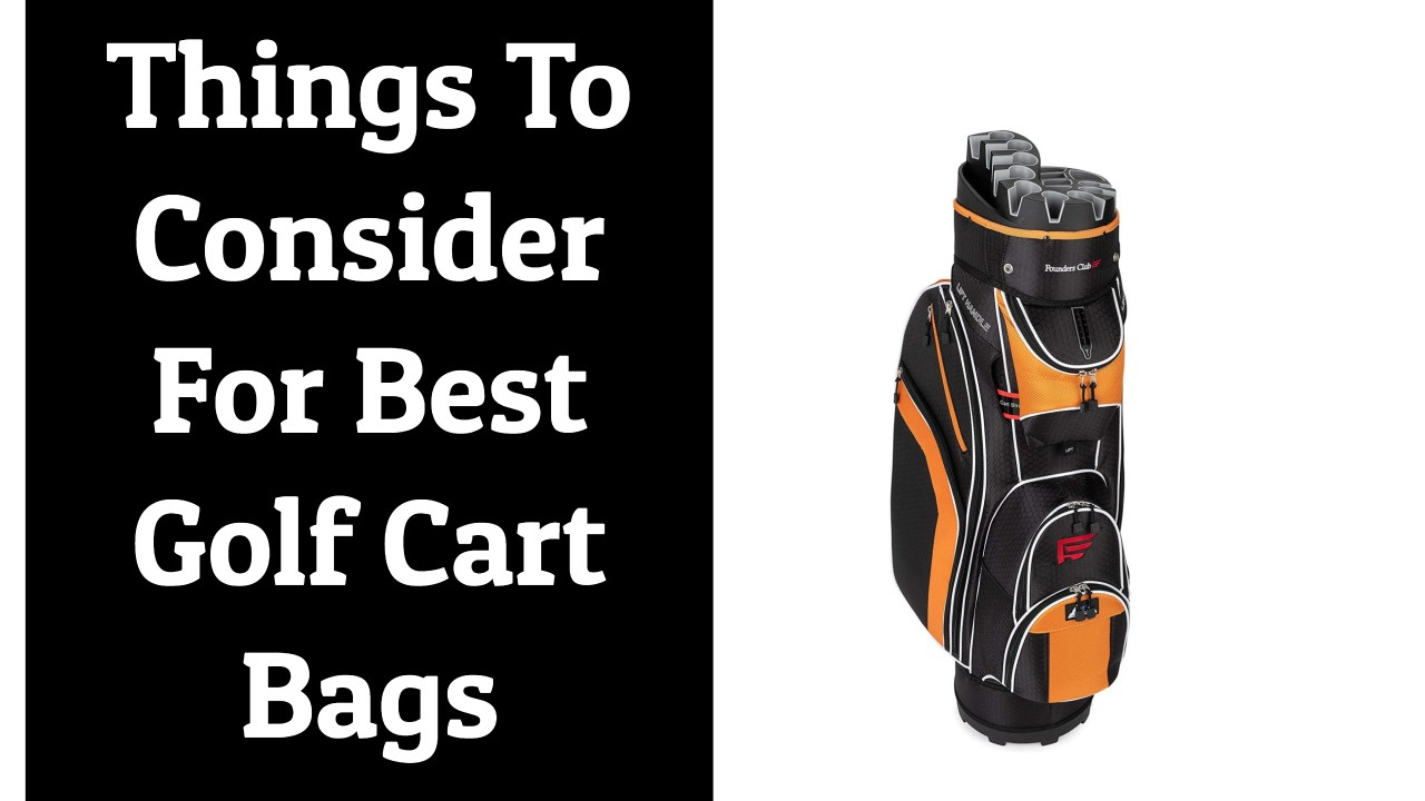 Things To Consider For Best Golf Cart Bags