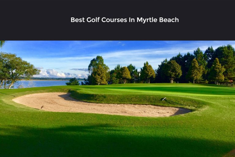 [ Top 8 ] Best Golf Courses In Myrtle Beach [ Read before you land Myrtle Beach ]