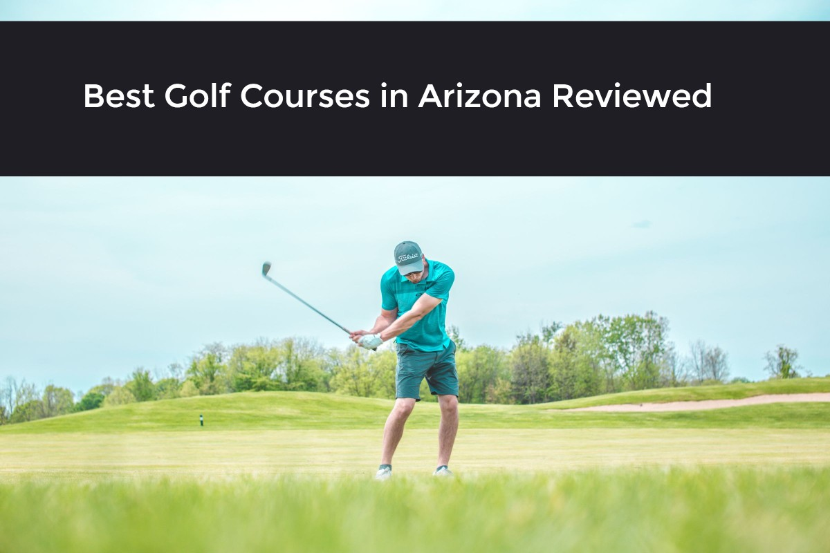 Best Golf Courses in Arizona Reviewed