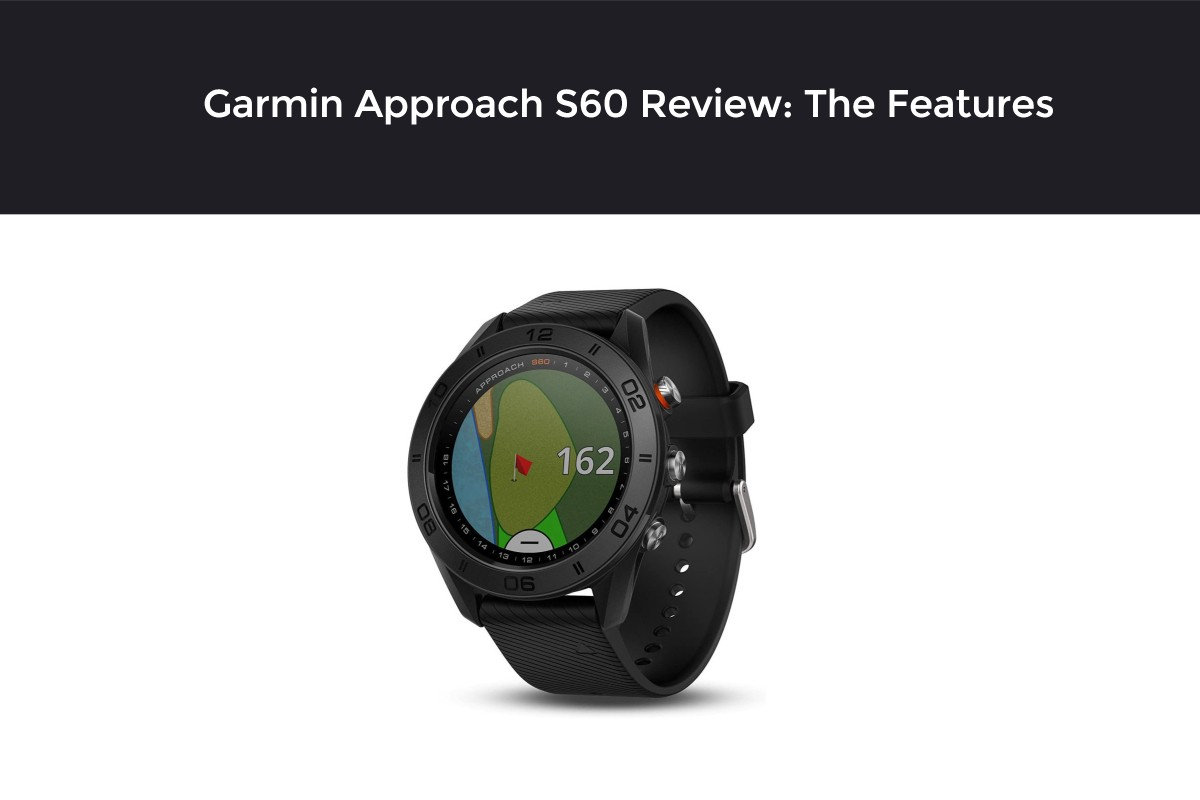 Garmin Approach S60 Review: The Features