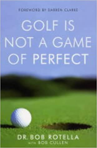 Golf is Not a Game of Perfect.