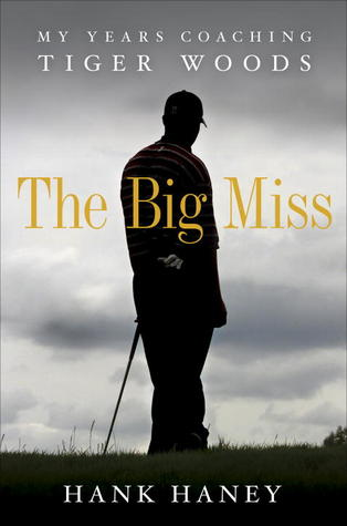 The Big Miss: My years of coaching Tiger Woods.